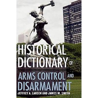 Historical Dictionary of Arms Control and Disarmament von Larsen & Jeffrey Arthur