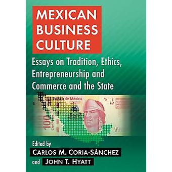 Mexican Business Culture Essays on Tradition Ethics Entrepreneurship and Commerce and the State by CoriaSnchez & Carlos M