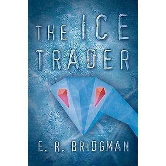 The Ice Trader by Bridgman & E. R.