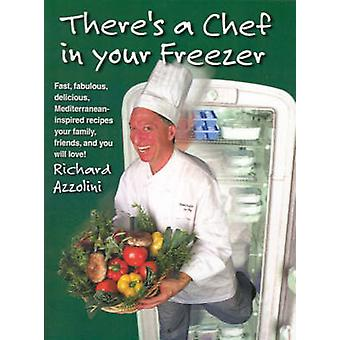 Theres a Chef in Your Freezer Fast Fabulous Delicious MediterraneanInspired Recipes Your Family Friends and You Will Love by Azzolini & Richard