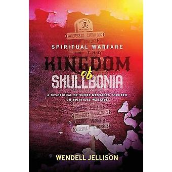 Spiritual Warfare In The Kingdom Of Skullbonia by Jellison & Wendell