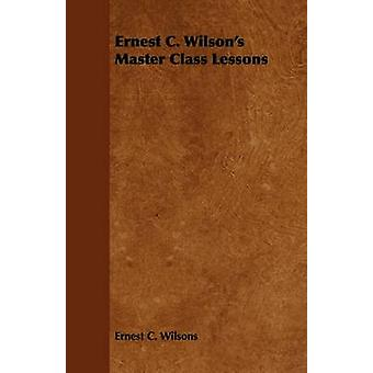 Ernest C. Wilsons Master Class Lessons by Wilsons & Ernest C.