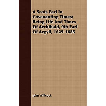 A Scots Earl In Covenanting Times Being Life And Times Of Archibald 9th Earl Of Argyll 16291685 by Willcock & John