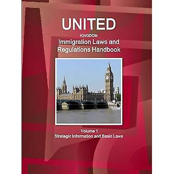 United Kingdom Immigration Laws and Regulations Handbook Volume 1 Strategic Information and Basic Laws by IBP & Inc.