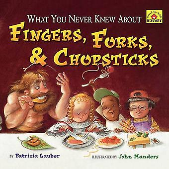 What You Never Knew about Fingers Forks  Chopsticks by Lauber & Patricia