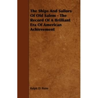The Ships and Sailors of Old Salem  The Record of a Brilliant Era of American Achievement by Paine & Ralph D.