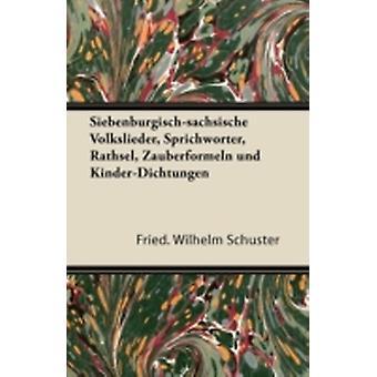 SiebenburgischSachsische Volkslieder Sprichworter Rathsel Zauberformeln Und KinderDichtungen by Schuster & Fried Wilhelm