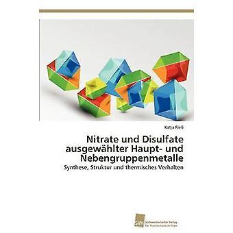 Nitrate und Disulfate ausgewhlter Haupt und Nebengruppenmetalle by Rie Katja
