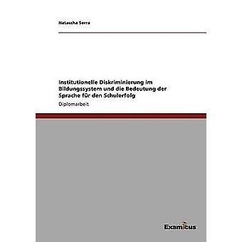 Institutionelle Diskriminierung im Bildungssystem und die Bedeutung der Sprache fr den Schulerfolg by Serra & Natascha