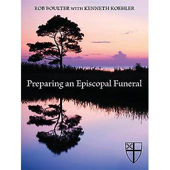 Preparing an Episcopal Funeral by Boulter & Rob