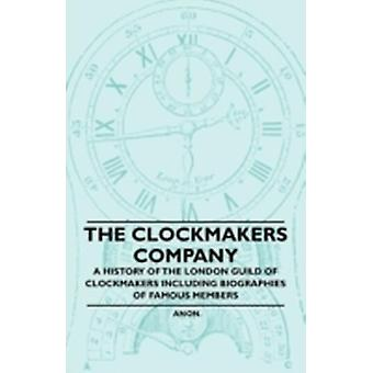 The Clockmakers Company  A History of the London Guild of Clockmakers Including Biographies of Famous Members by Anon.