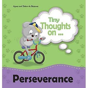 Tiny Thoughts on Perseverance Dont give up by de Bezenac & Agnes