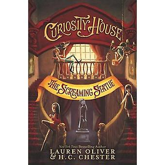 Curiosity House - The Screaming Statue by Lauren Oliver - H C Chester