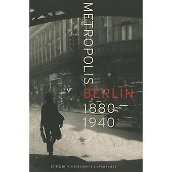 Metropolis Berlin - 1880-1940 von Iain Boyd Whyte - David Frisby - 9780