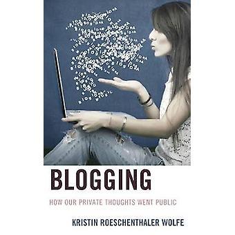 Bloggen - hoe onze privé gedachten ging het publiek door Kristin Roeschentha