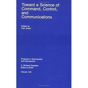 Toward a Science of Command - Control - and Communications by Carl R.