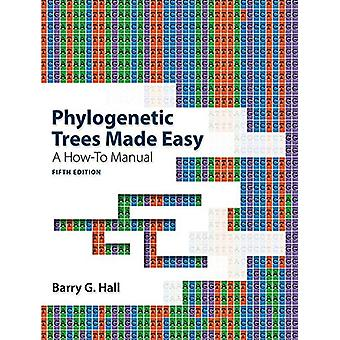 Phylogenetic Trees Made Easy - A How-To Manual by Barry G. Hall - 9781