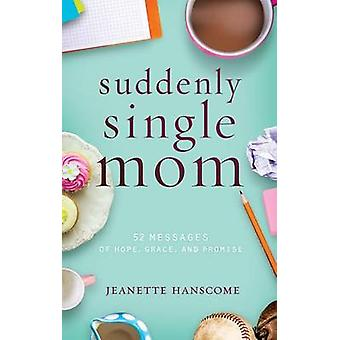 Suddenly Single Mom - 52 Messages of Hope - Grace - and Promise by Jea