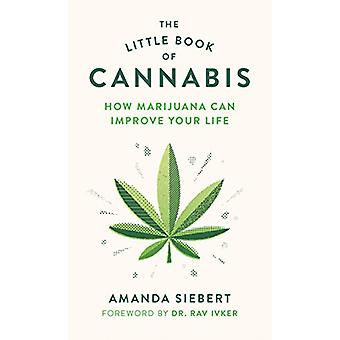 The Little Book of Cannabis - How Marijuana Can Improve Your Life by A