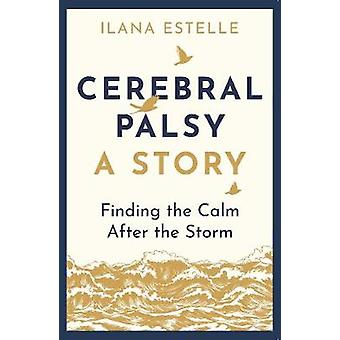 Cerebral Palsy - A Story - Finding the Calm After the Storm by Ilana Es