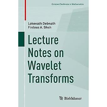 Lecture Notes on Wavelet Transforms by Lokenath Debnath - 97833195943