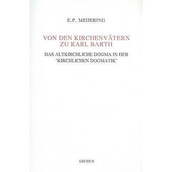 Von den Kirchenvatern zu Karl Barth - Das altkirchliche Dogma in der '