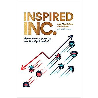 Inspired INC. - Become a Company the World Will Get Behind by Lisa Mac