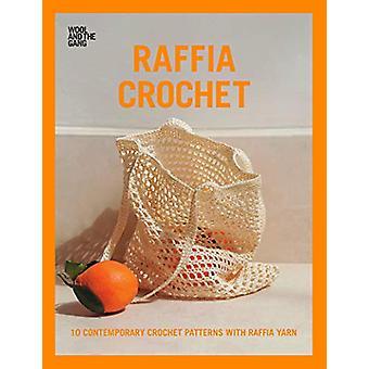 Raffia Crochet - 10 contemporary crochet patterns with raffia yarn by