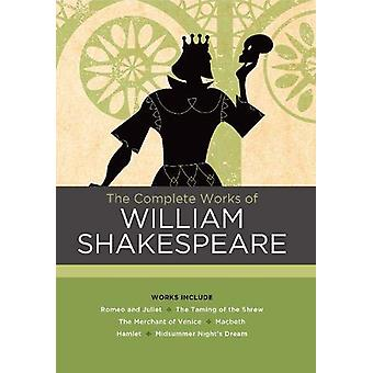 The Complete Works of William Shakespeare - Works include - Romeo and J