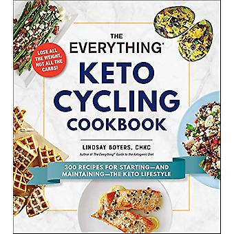 The Everything Keto Cycling Cookbook - 300 Recipes for Starting--and M