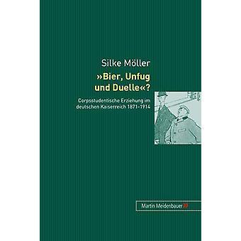 Bier - Unfug Und Duelle? - Corpsstudentische Erziehung Im Deutschen Ka