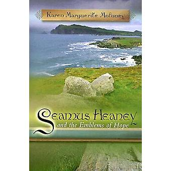 Seamus Heaney and the Emblems of Hope by Moloney & Karen Marguerite
