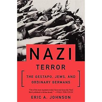 Nazi Terror  The Gestapo Jews and Ordinary Germans by Eric Johnson