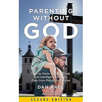 Ouderschap zonder God: Hoe morele, ethische en intelligente kinderen te verhogen, vrij van religieuze dogma
