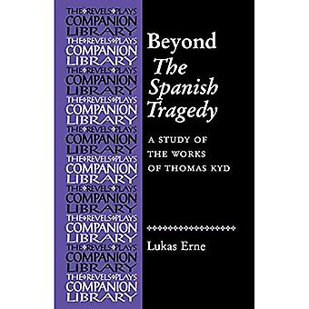 Beyond the Spanish Tragedy: A study of the works of Thomas Kyd (Revels Plays) [Illustrated]