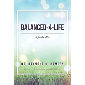 Balanced-4-Life - Before Burnout by Dr Raymond Hamden - 9781512753301