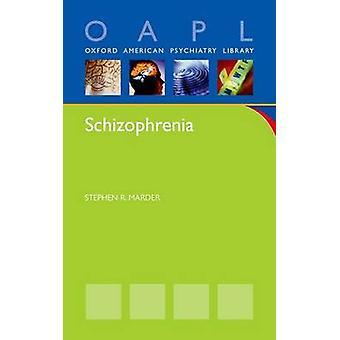 Schizophrénie par Marder &Stephen Professeur en résidence &Amp; Professeur en résidence &Department of Psychiatry and Biobehavioral Sciences &University of California at Los Angeles