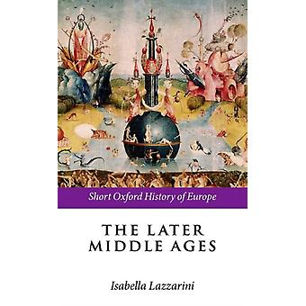 The Later Middle Ages by Edited by Isabella Lazzarini