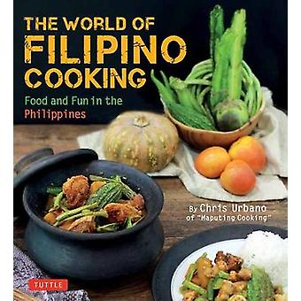 The World of Filipino Cooking - Food and Fun in the Philippines by Chr