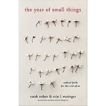 Das Jahr der kleinen Dinge - radikalen glauben für den Rest von uns von Sarah A