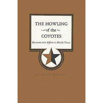 The Howling of the Coyotes - Reconstruction Efforts to Divide Texas by