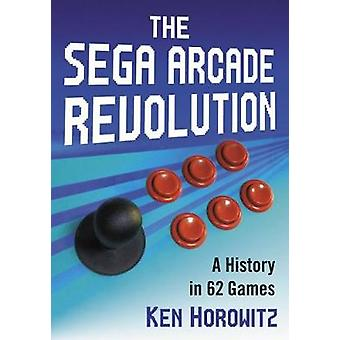 The Sega Arcade Revolution - A History in 62 Games by Ken Horowitz - 9
