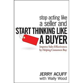 Slutte å opptre som en selger og begynne å tenke som en kjøper: forbedre salget effektiviteten ved å hjelpe kundene kjøpe