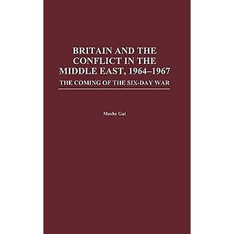 Großbritannien und der Konflikt im Nahen Osten 19641967 das kommen von den SixDay Krieg von Gat & Moshe