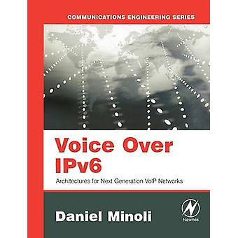 Voice Over IPv6 Architectures for Next Generation VoIP Networks by Minoli & Daniel