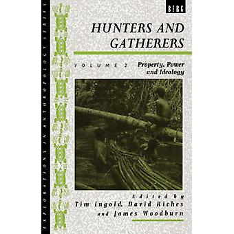 Hunters and Gatherers Volume II Property Power and Ideology by Ingold & Tim