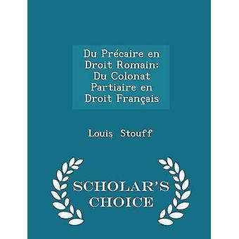 Du Prcaire en Droit Romain Du Colonat Partiaire en Droit Franais  Scholars Choice Edition by Stouff & Louis
