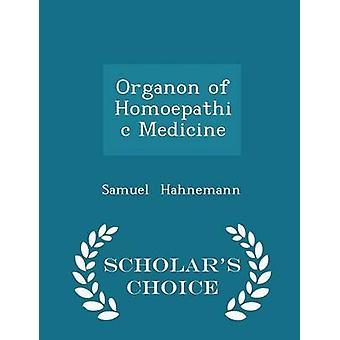 Organon of Homoepathic Medicine  Scholars Choice Edition by Hahnemann & Samuel