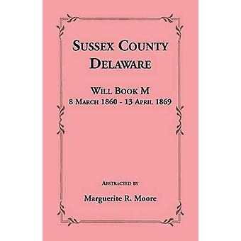 Sussex County Delaware Will Book M 8 March 1860  13 April 1869 by Moore & Marguerite R.