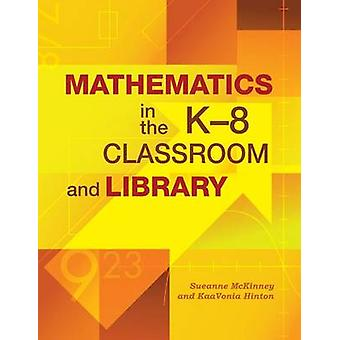 Mathematics in the K8 Classroom and Library by McKinney & Sueanne